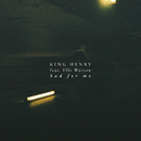 Bad for Me feat.Elle Watson/King Henry