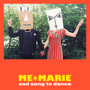 Sad Song to Dance/ME + MARIE