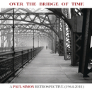 Over the Bridge of Time: A Paul Simon Retrospective (1964-2011)/Paul Simon