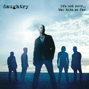 It's Not Over....The Hits So Far/Daughtry