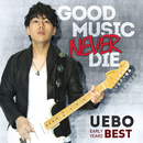 GOOD MUSIC NEVER DIE -UEBO EARLY YEARS' BEST-/UEBO