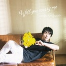 Will you marry me/宮本毅尚