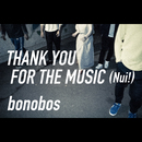 THANK YOU FOR THE MUSIC(Nui!)/bonobos