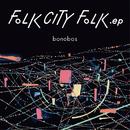 FOLK CITY FOLK .ep/bonobos