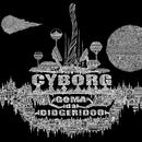 CYBORG/GOMA da DIDGERIDOO