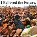 I Believed the Future/GOMA&JUNGLE RHYTHM SECTION