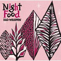 Night Food/EGO-WRAPPIN'
