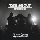 """TAKE ME OUT"" ON DEC 16/lyrical school"