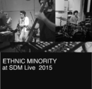 ETHNIC MINORITY at SDM Live 2015 [96kHz]/ETHNIC MINORITY