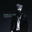 Break a cage/message/鈴木達央