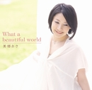 What a beautiful world/美郷あき