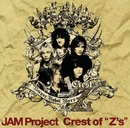 "Crest of ""Z's""/JAM Project"