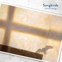 Songbirds/Homecomings