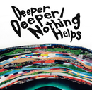 Deeper Deeper / Nothing Helps/ONE OK ROCK