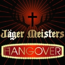 THE HANGOVER/Jager Meisters