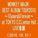 MONKEY MAJIK BEST ALBUM TOUR2010~10Years&Forever~ at TOKYO C.C.Lemon Hall(2010.10.31)(Somewher Out there)/MONKEY MAJIK