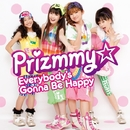 Everybody's Gonna Be Happy/Prizmmy☆