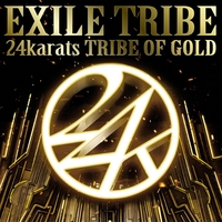 24karats TRIBE OF GOLD/EXILE TRIBE