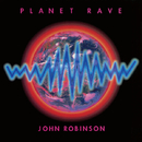 PLANET RAVE/JOHN ROBINSON