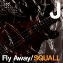Fly Away/SQUALL/J