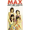 GET MY LOVE!/MAX