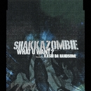 What U Want?/SHAKKAZOMBIE