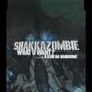 What U Want?/SHAKKAZOMBIE