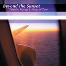 Beyond the Sunset/功刀丈弘 & Abyss of Time