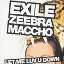 LET ME LUV U DOWN feat. ZEEBRA & MACCHO(OZROSAURUS)/EXILE
