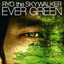 EVER GREEN/RYO the SKYWALKER