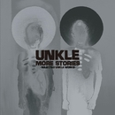 MORE STORIES (Selected UNKLE Works)/UNKLE