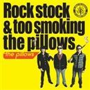 Rock stock & too smoking the pillows/the pillows