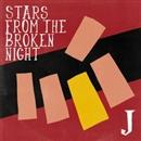 STARS FROM THE BROKEN NIGHT/J