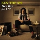 Hey Boy feat.童子-T/KEN THE 390
