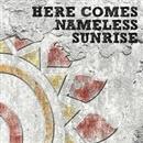 HERE COMES NAMELESS SUNRISE/J