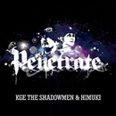 Penetrate/KGE the shadowmen & HIMUKI