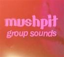 group sounds/mushpit