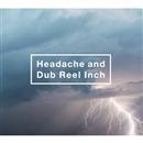 Headache and Dub Reel Inch/黒夢