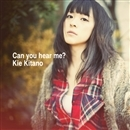 Can you hear me?/北乃きい