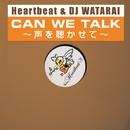 CAN WE TALK~声を聴かせて~/Heartbeat & DJ WATARAI