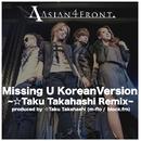 Missing U Korean Version~☆Taku Takahashi Remix~ Produced by ☆Taku Takahashi(m-flo/block .fm)/Asian 4 Front