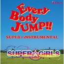 EveryBody JUMP!!~SUPER☆iNSTRUMENTAL~/SUPER☆GiRLS