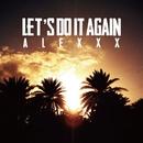 LET'S DO IT AGAIN/ALEXXX