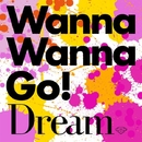 Wanna Wanna Go!/dream