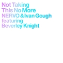 Not Taking This No More/NERVO & Ivan Gough featuring Beverley Knight