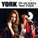I'm so crazy feat.YUSA/YORK
