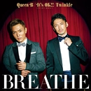 Queen B / It's OK!! ~キミがいるから~ / Twinkle/BREATHE