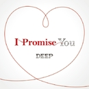 I Promise You/DEEP