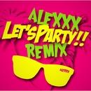 Let's Party!! REMIX/ALEXXX