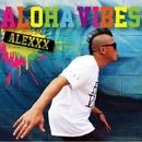ALOHA VIBES/ALEXXX
